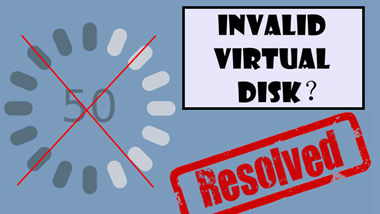 Invalid Virtual Disk?Simple Way to Fix it