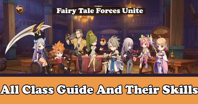 Fairy Tale Forces Unite All class guide and their Skills