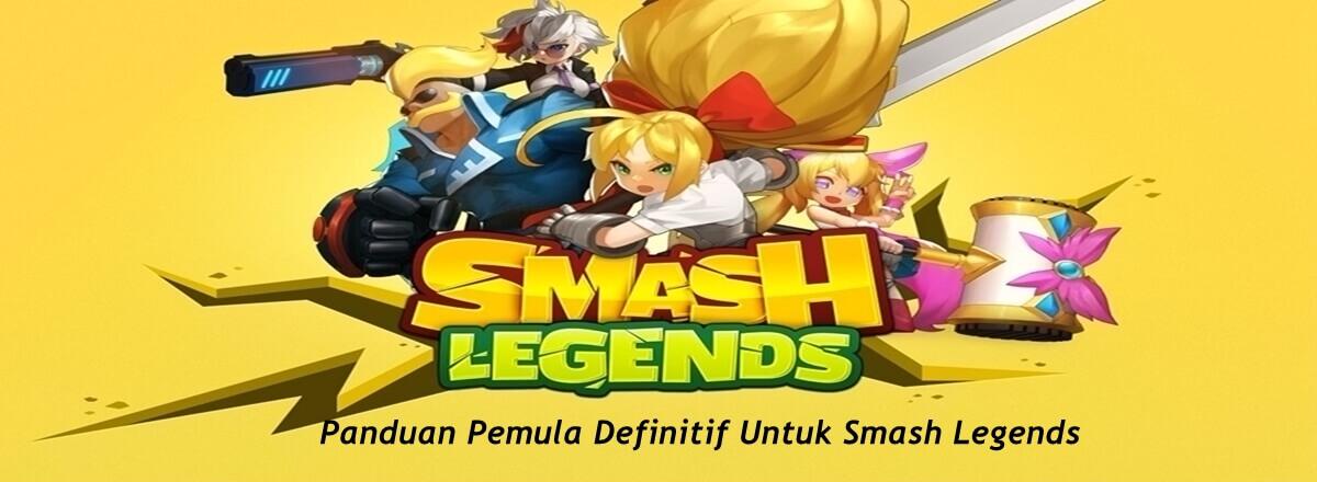 Panduan Pemula Definitif Untuk Smash Legends