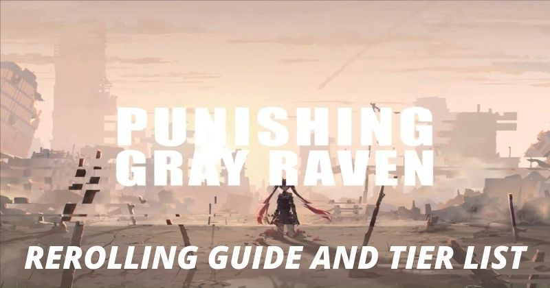 Punishing Gray Raven Rerolling Guide and Rerolling Tier List