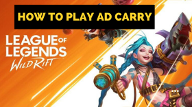 LOL: Wild Rift - Ultimate Guide to How to Play AD Carry?