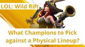 LOL: Wild Rift - What Champions to pick against a Physical Lineup?