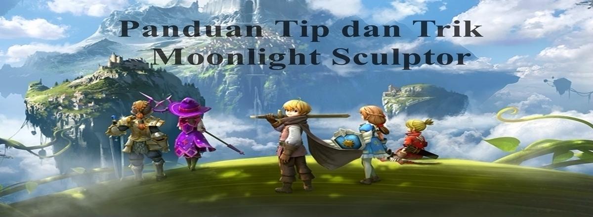 Panduan Tip dan Trik Moonlight Sculptor
