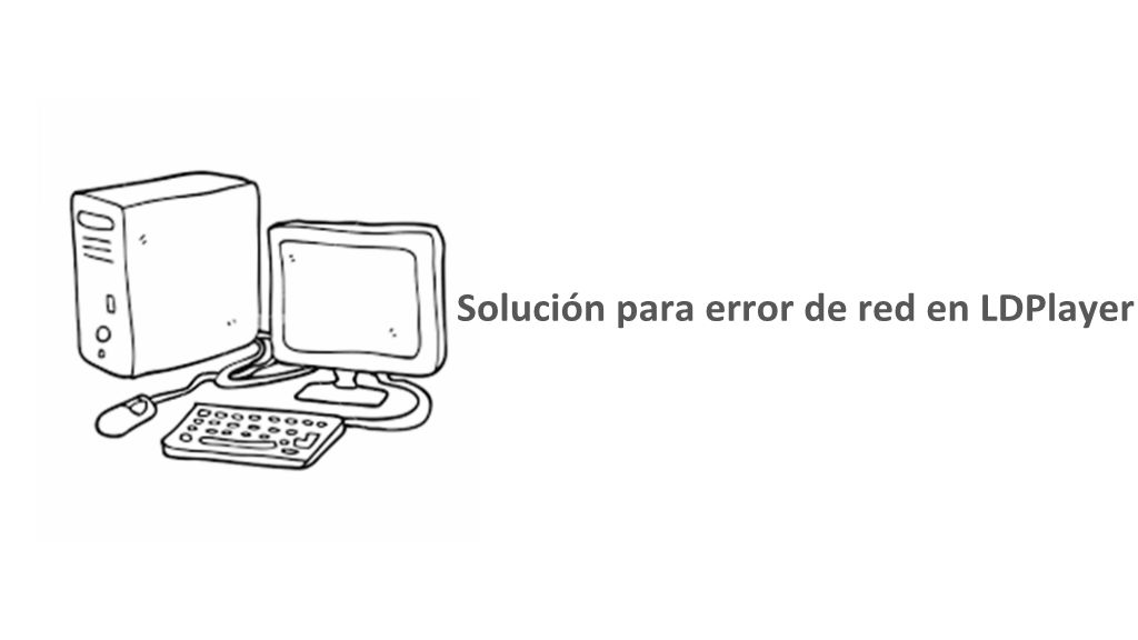 Solución para error de red en LDPlayer